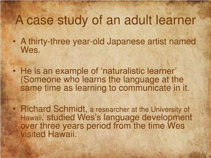 A case study of an adult learner