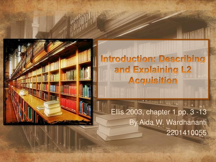 Introduction describing and explaining l2 acquisition