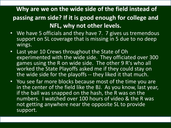 Why are we on the wide side of the field instead of passing arm side? If it is good enough for college and NFL, why not other levels.