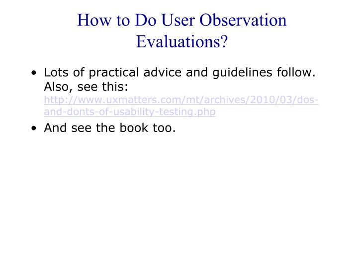 How to Do User Observation Evaluations?