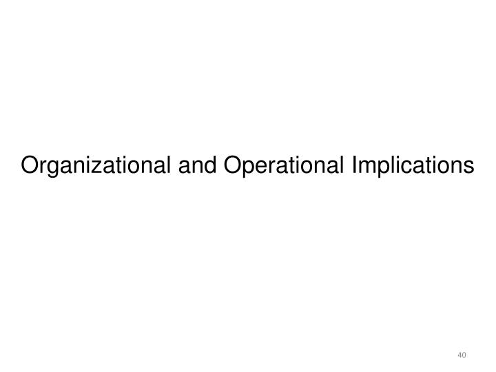Organizational and Operational Implications