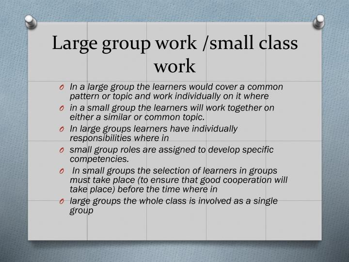 Large group work /small class work