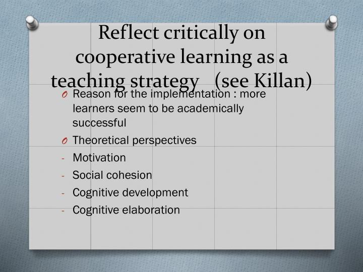 Reflect critically on cooperative learning as a teaching strategy   (see