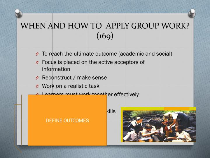 When and how to apply group work 169