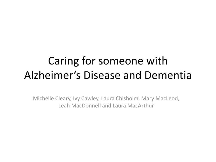 Caring for someone with Alzheimer's Disease and Dementia