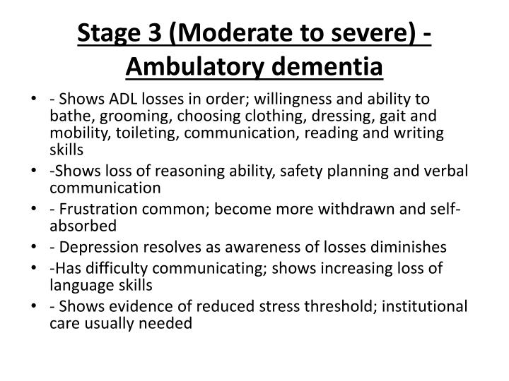 Stage 3 (Moderate to severe) - Ambulatory dementia