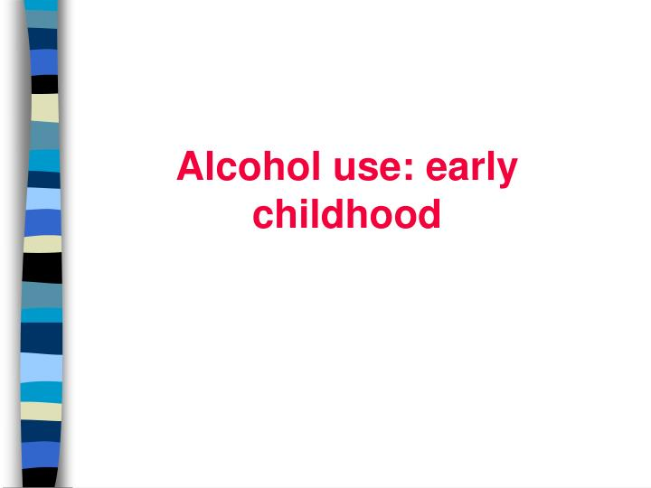 Alcohol use: early