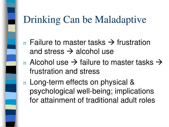 Drinking Can be Maladaptive