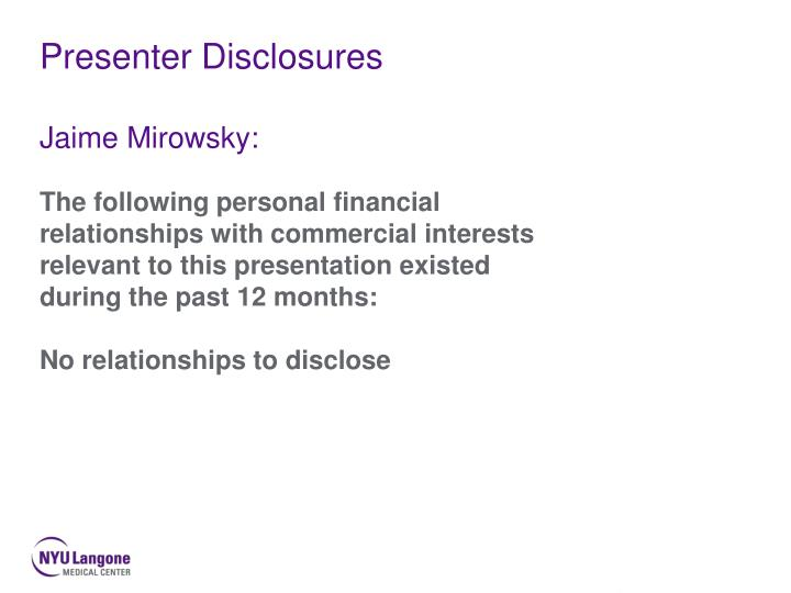 Presenter disclosures jaime mirowsky
