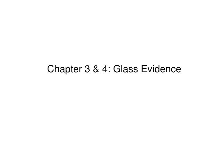Chapter 3 4 glass evidence