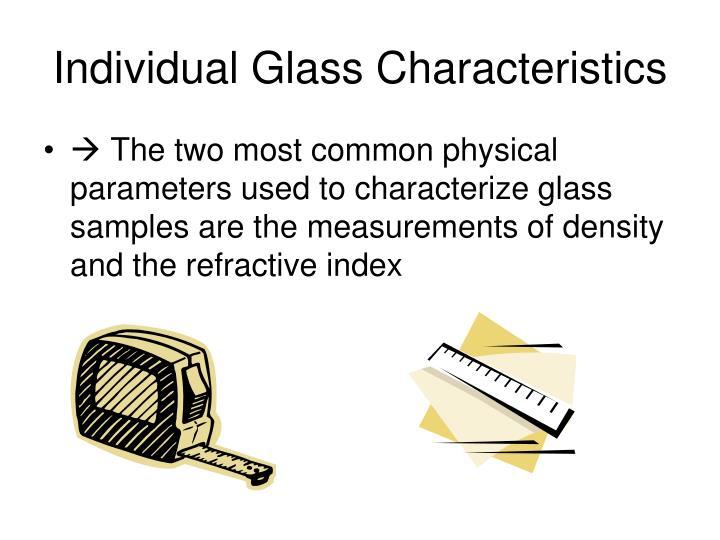 Individual Glass Characteristics