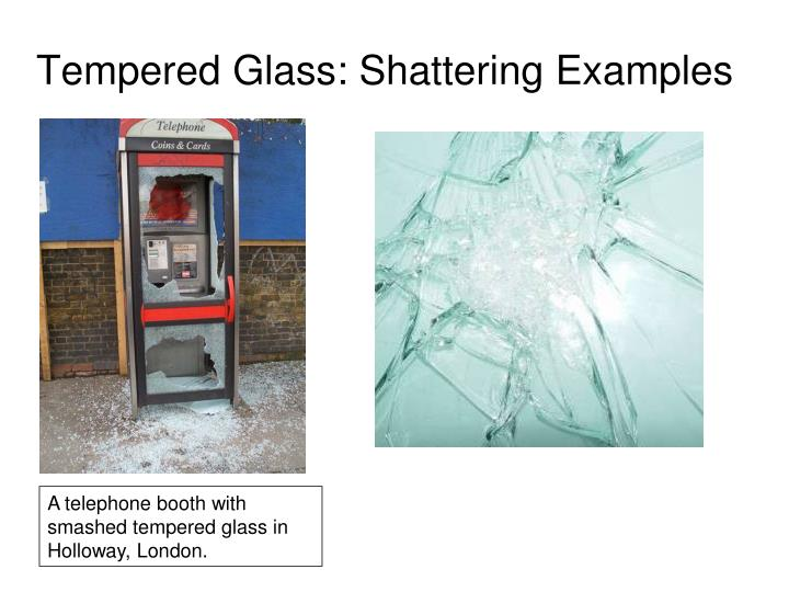 Tempered Glass: Shattering Examples