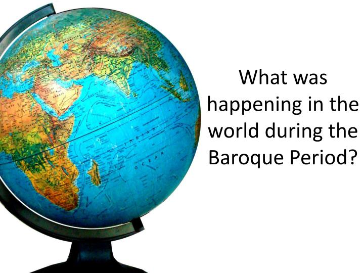 What was happening in the world during the baroque period