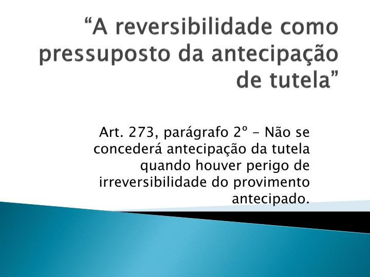 """""""A reversibilidade como pressuposto da antecipação de tutela"""""""
