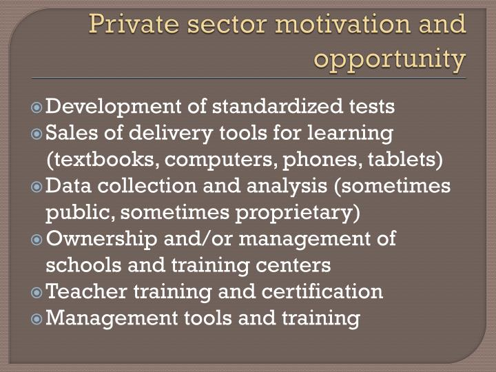 Private sector motivation and opportunity