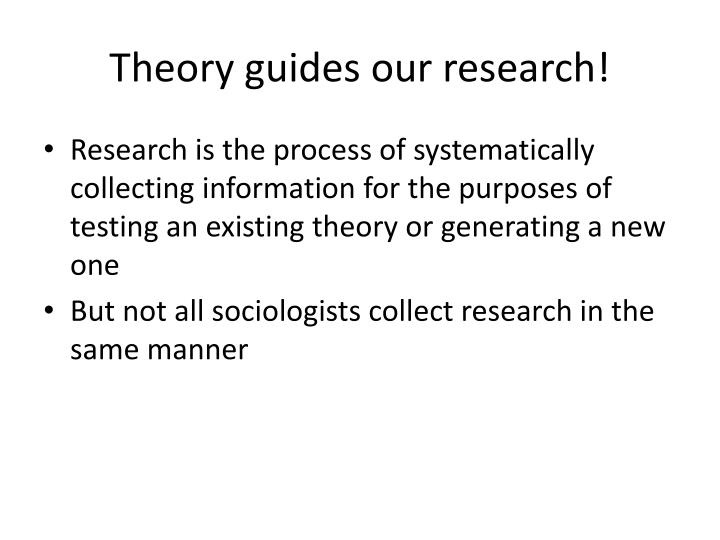 Theory guides our research!