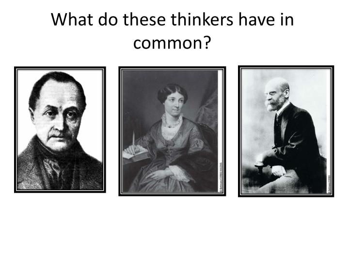 What do these thinkers have in common?