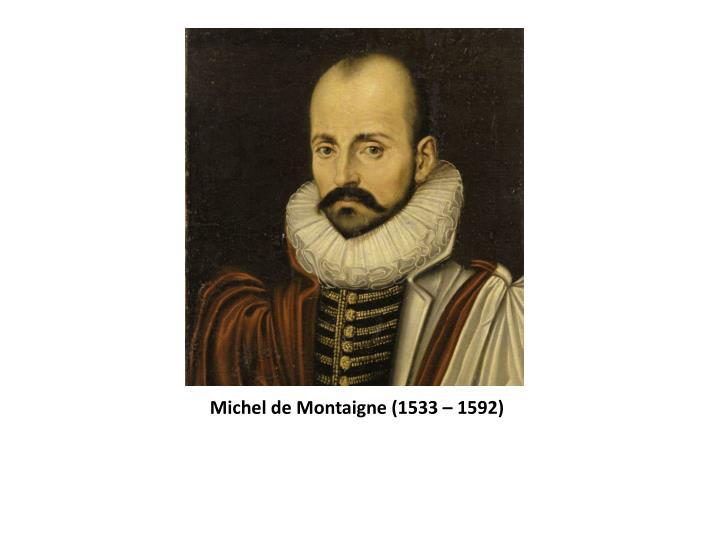 Michel de Montaigne (1533 – 1592)