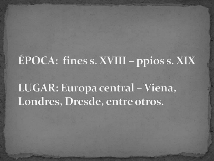ÉPOCA:  fines s. XVIII –