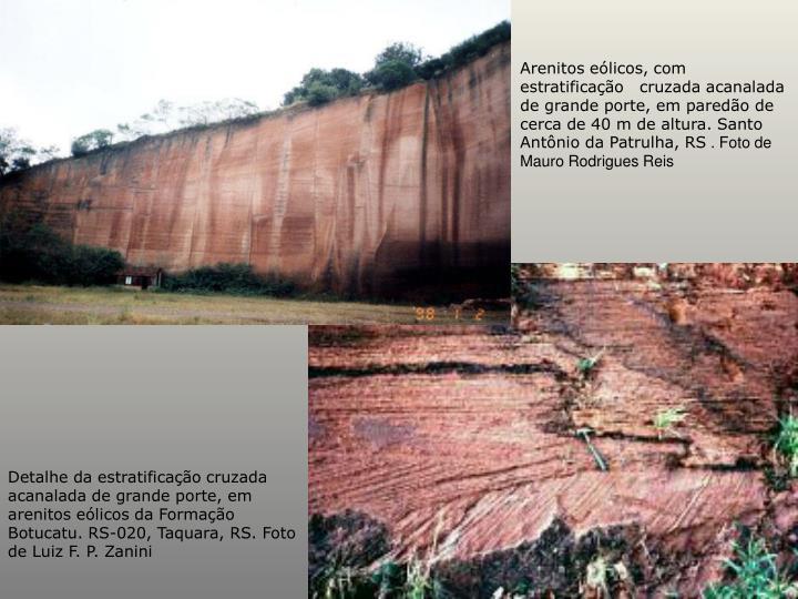 Arenitos eólicos, com estratificação  cruzada acanalada de grande porte, em paredão de cerca de 40 m de