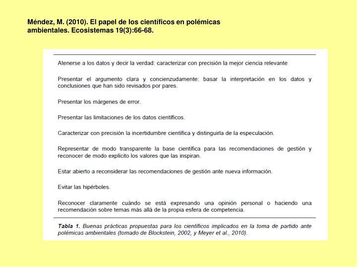 Méndez, M. (2010). El papel de los científicos en polémicas ambientales. Ecosistemas 19(3):66-68.