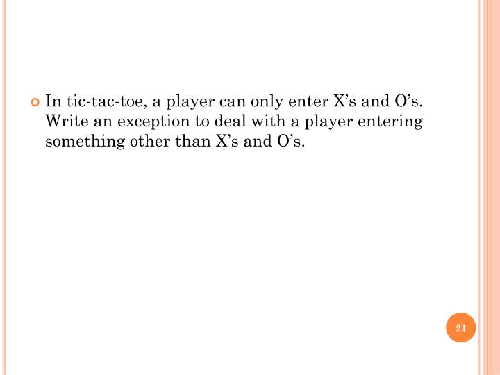 In tic-tac-toe, a player can only enter X's and O's.  Write an exception to deal with a player entering something other than X's and O's.