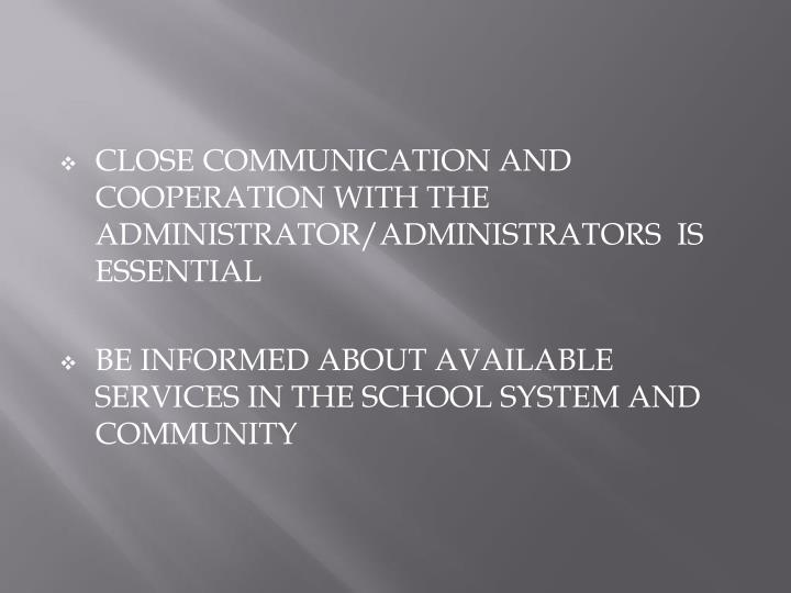 CLOSE COMMUNICATION AND COOPERATION WITH THE ADMINISTRATOR/ADMINISTRATORS  IS ESSENTIAL