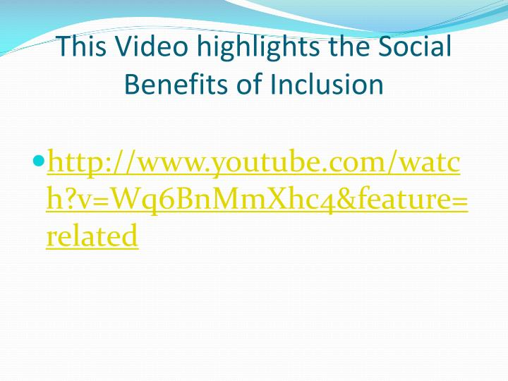 This Video highlights the Social Benefits of Inclusion
