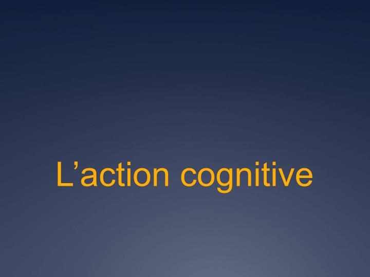 L'action cognitive