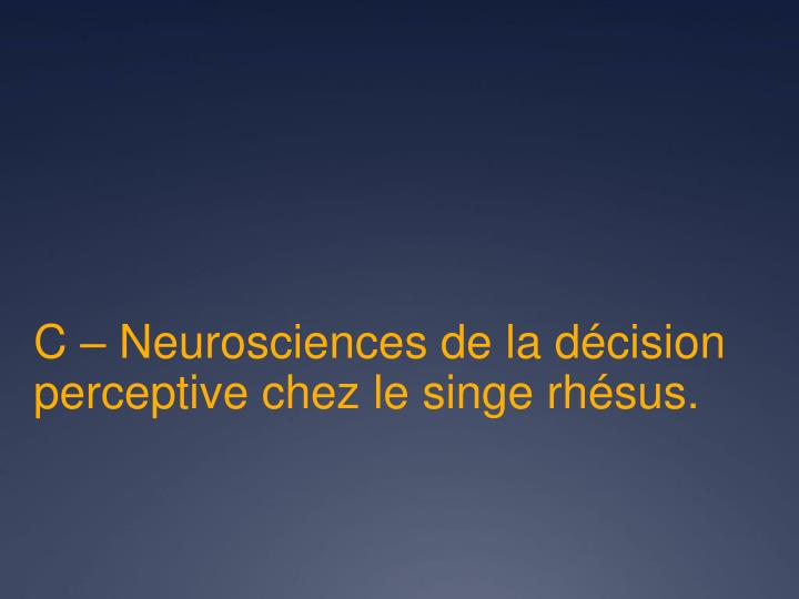 C – Neurosciences de la décision perceptive chez le singe rhésus.
