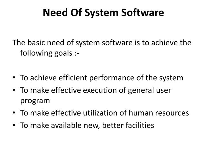 Need Of System Software