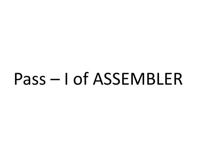 Pass – I of ASSEMBLER