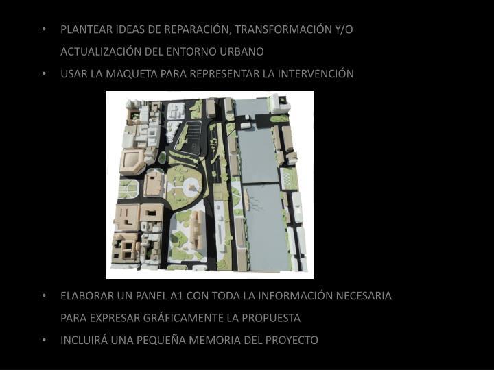 PLANTEAR IDEAS DE REPARACIÓN, TRANSFORMACIÓN Y/O ACTUALIZACIÓN DEL ENTORNO