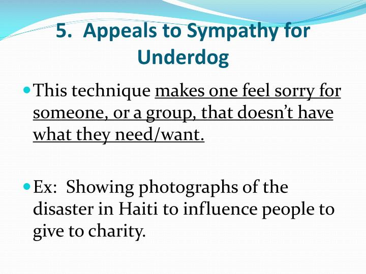 5.  Appeals to Sympathy for Underdog