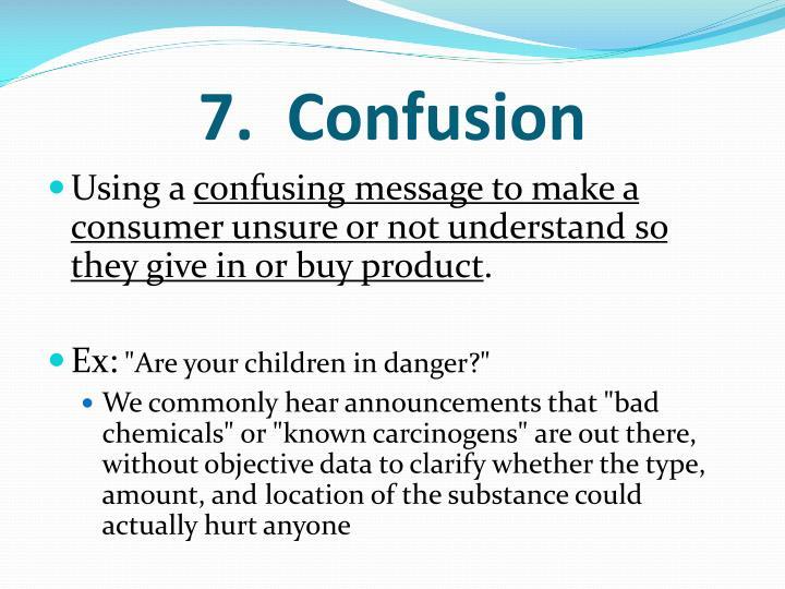 7.  Confusion
