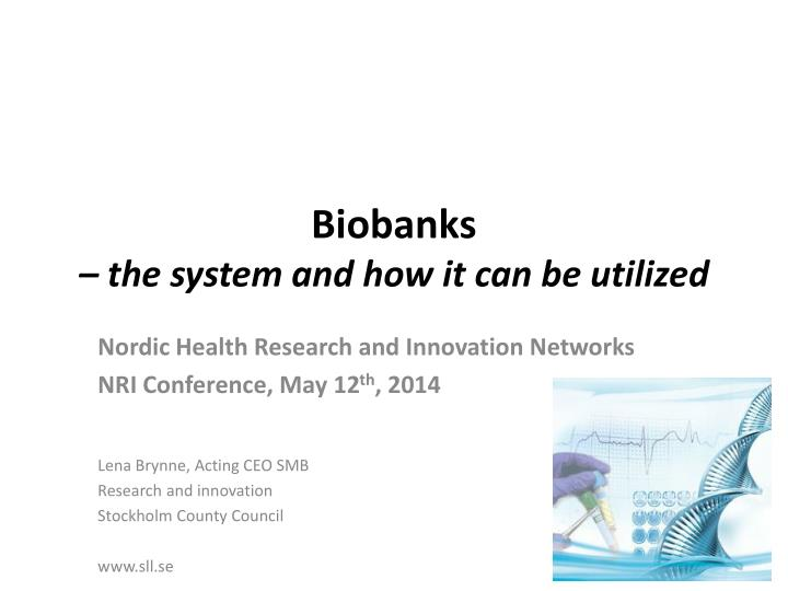 Biobanks the system and how it can be utilized