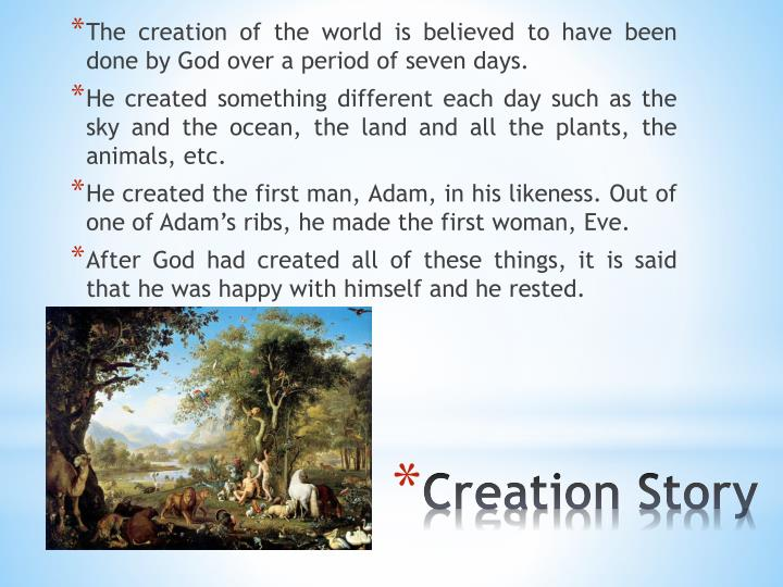 The creation of the world is believed to have been done by God over a period of seven days.