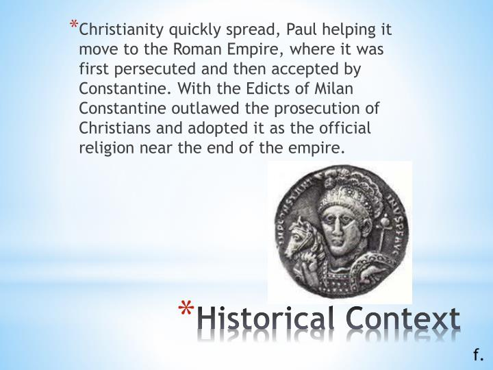 Christianity quickly spread, Paul helping it move to the Roman Empire, where it was first persecuted and then accepted by