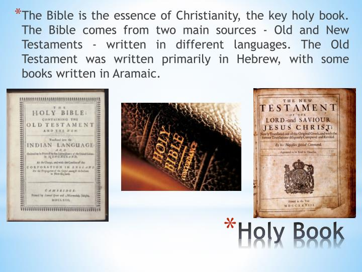 The Bible is the essence of Christianity, the key holy book. The