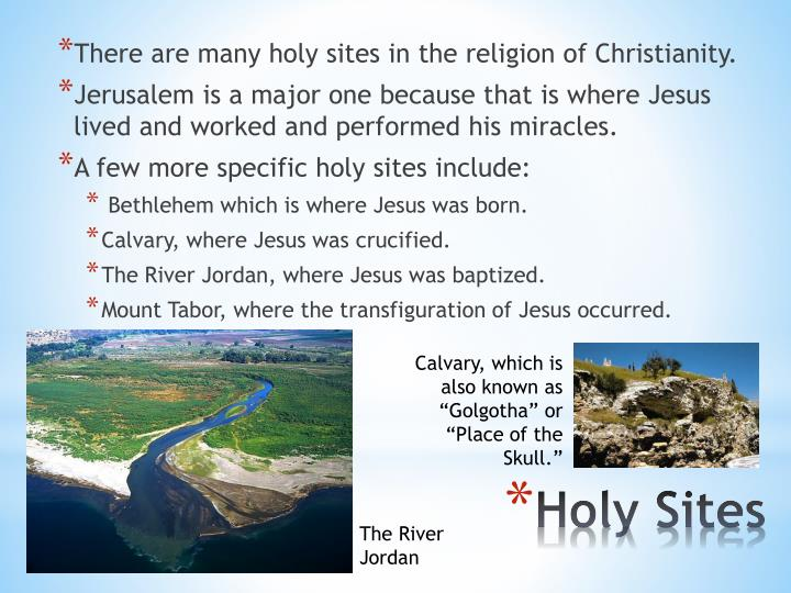 There are many holy sites in the religion of Christianity.