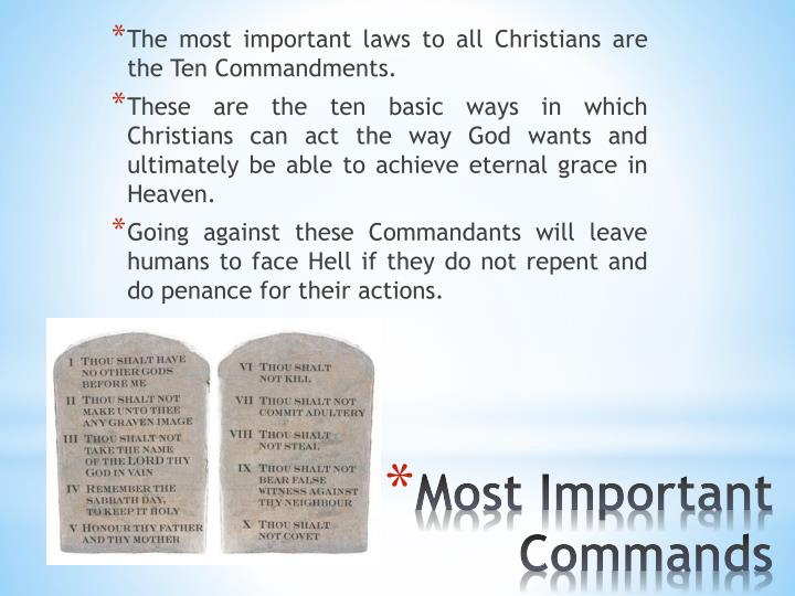 The most important laws to all Christians are the Ten Commandments.