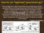 how far can legitimate government go