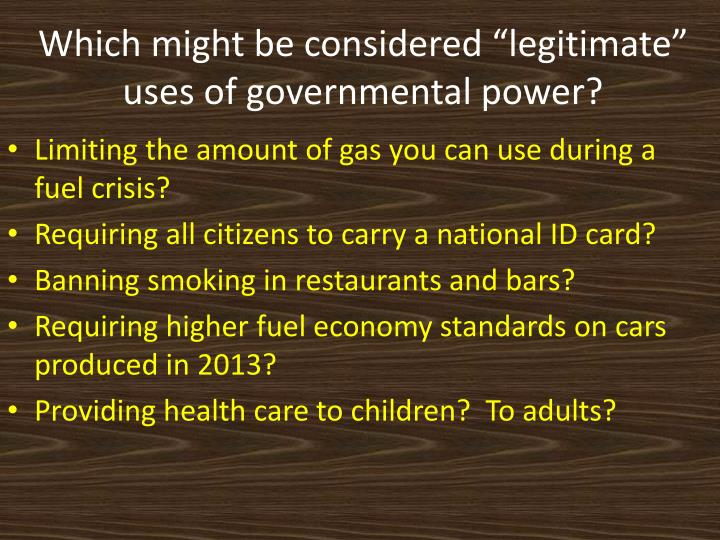"Which might be considered ""legitimate"" uses of governmental power?"