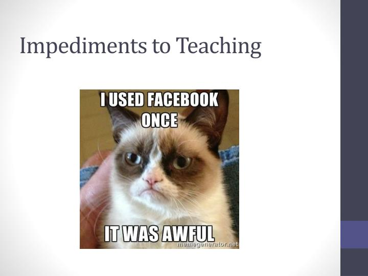 Impediments to Teaching