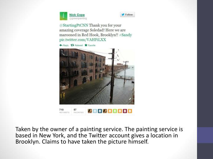 Taken by the owner of a painting service. The painting service is based in New York, and the Twitter account gives a location in Brooklyn. Claims to have taken the picture himself.