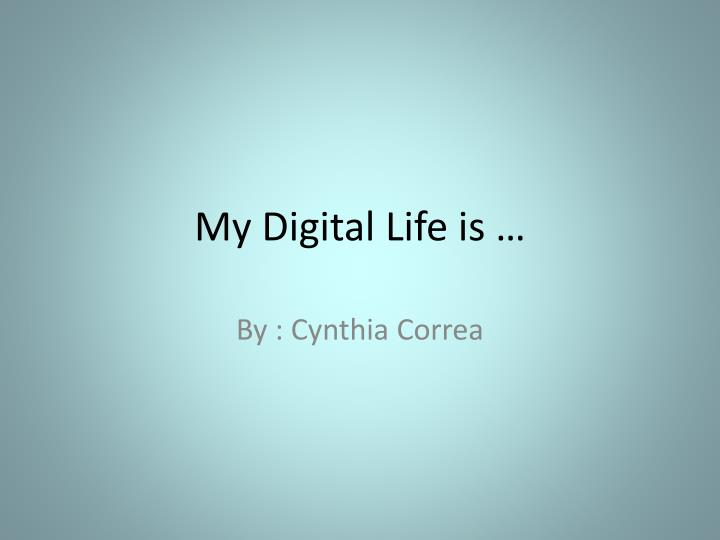 My digital life is