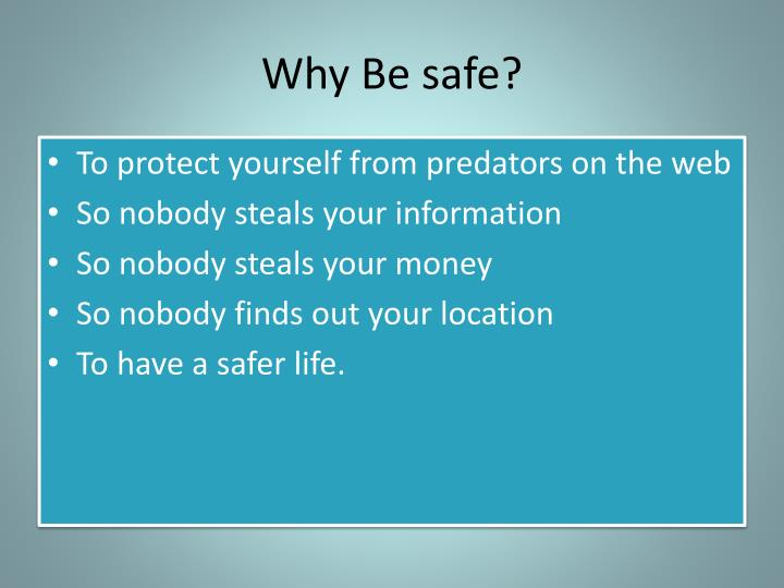 Why Be safe?