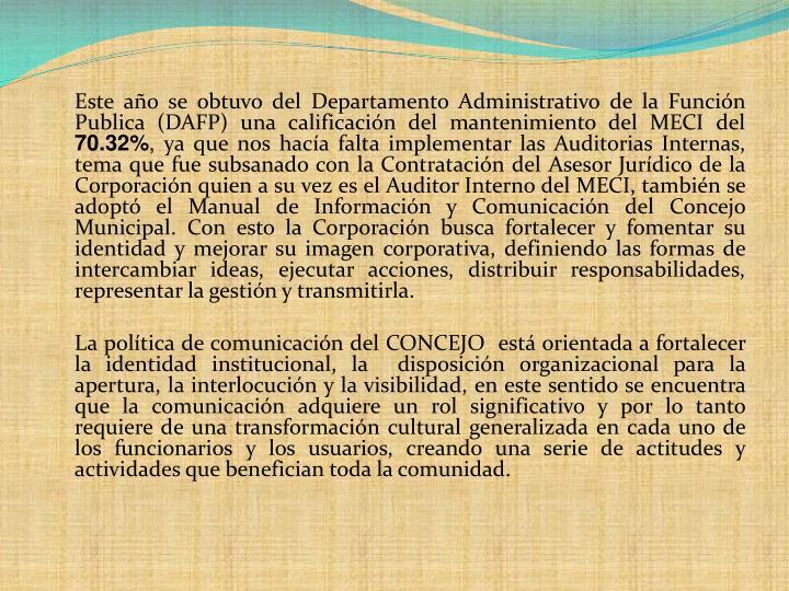Este año se obtuvo del Departamento Administrativo de la Función Publica (DAFP) una calificación del mantenimiento del MECI del