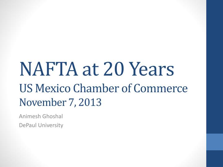 Nafta at 20 years us mexico chamber of commerce november 7 2013