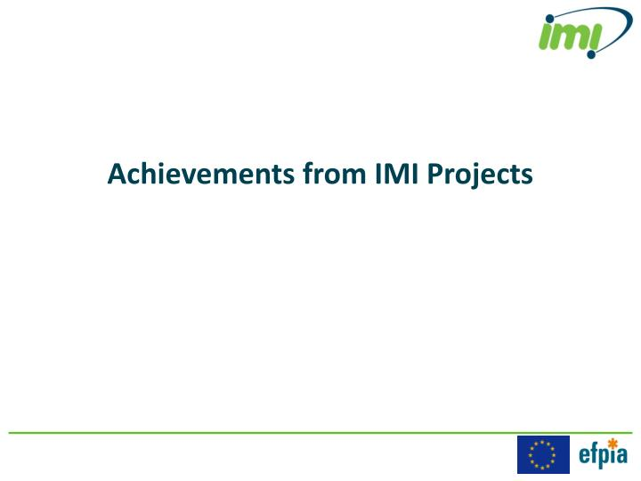 Achievements from IMI Projects